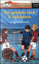 Da grande farò il calciatore by Luigi Garlando
