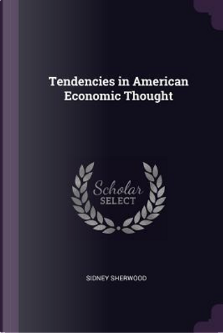 Tendencies in American Economic Thought by Sidney Sherwood