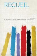Recueil Volume 10 by Académie De Législation De Toulouse