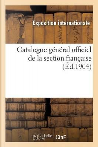 Catalogue General Officiel de La Section Francaise by -