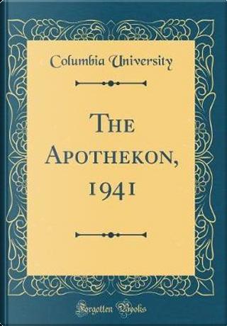 The Apothekon, 1941 (Classic Reprint) by Columbia University