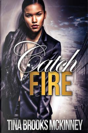 Catch Fire by Tina Brooks McKinney