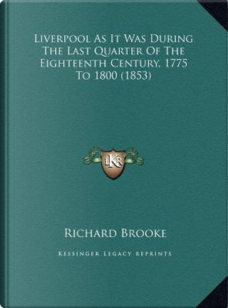 Liverpool as It Was During the Last Quarter of the Eighteenth Century, 1775 to 1800 (1853) by Richard Brooke