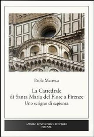 La Cattedrale di Santa Maria del Fiore a Firenze. Uno scrigno di sapienza by Paola Maresca