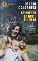 Spingendo la notte più in là. Storia della mia famiglia e di altre vittime del terrorismo by Mario Calabresi
