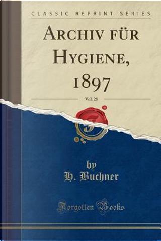 Archiv für Hygiene, 1897, Vol. 28 (Classic Reprint) by H. Buchner