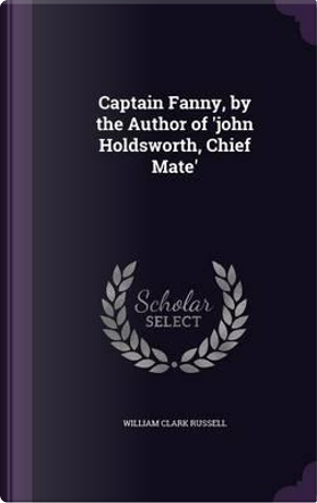 Captain Fanny, by the Author of 'John Holdsworth, Chief Mate' by William Clark Russell