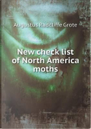 New Check List of North America Moths by Augustus Radcliffe Grote