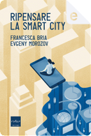 Ripensare la smart city by Evgeny Morozov, Francesca Bria