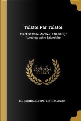 Tolstoï Par Tolstoï by Leo Tolstoy