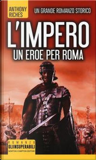 Un eroe per Roma. L'impero by Anthony Riches