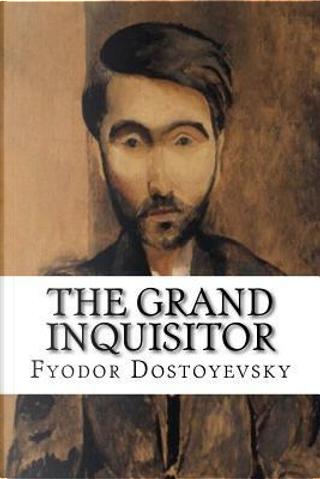 The Grand Inquisitor by Fyodor Dostoyevsky