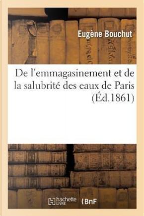 De l'Emmagasinement et de la Salubrite des Eaux de Paris by Bouchut-E