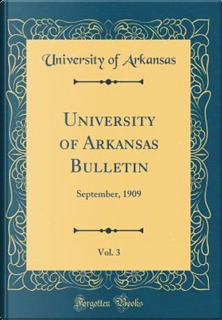 University of Arkansas Bulletin, Vol. 3 by University of Arkansas