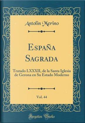España Sagrada, Vol. 44 by Antolin Merino