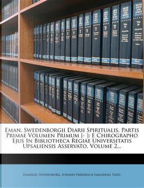 Eman. Swedenborgii Diarii Spiritualis, Partis Primae Volumen Primum [- ] by Emanuel Swedenborg