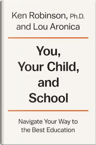 You, Your Child, and School by Ken, Sir, Ph.D. Robinson