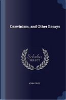 Darwinism, and Other Essays by John Fiske