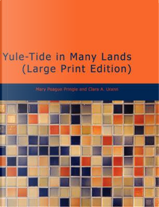 Yule-Tide in Many Lands by Mary P. Pringle