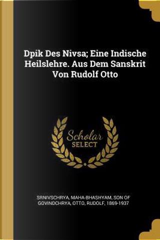 Dpik Des Nivsa; Eine Indische Heilslehre. Aus Dem Sanskrit Von Rudolf Otto by Rudolf Otto