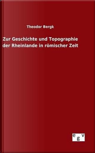 Zur Geschichte und Topographie der Rheinlande in römischer Zeit by Theodor Bergk
