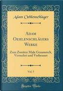 Adam Oehlenschlägers Werke, Vol. 5 by Adam Oehlenschläger