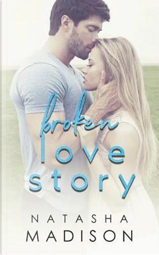 Broken Love Story by Natasha Madison