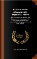 Explorations & Adventures in Equatorial Africa by Paul Belloni Du Chaillu