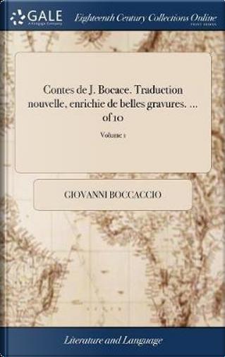Contes de J. Bocace. Traduction Nouvelle, Enrichie de Belles Gravures. ... of 10; Volume 1 by Giovanni Boccaccio