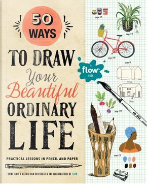 50 Ways to Draw Your Beautiful Ordinary Life by Irene Smit