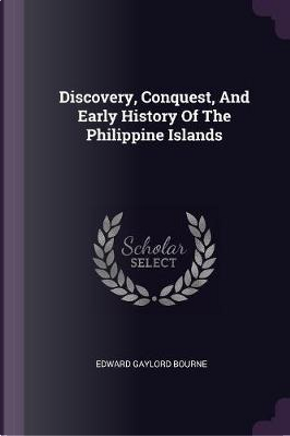 Discovery, Conquest, and Early History of the Philippine Islands by Edward Gaylord Bourne