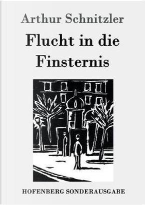 Flucht in die Finsternis by Arthur Schnitzler