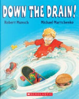 Down the Drain by Robert N. Munsch