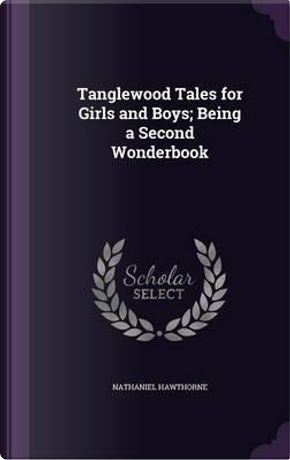 Tanglewood Tales for Girls and Boys by NATHANIEL HAWTHORNE