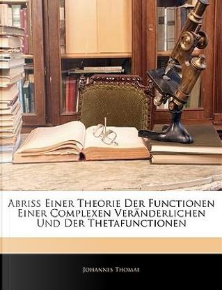 Abriss Einer Theorie Der Functionen Einer Complexen Vernderl by Johannes Thomae