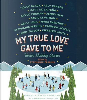 My True Love Gave to Me by Rainbow Rowell
