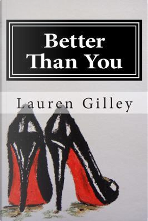 Better Than You by Lauren Gilley
