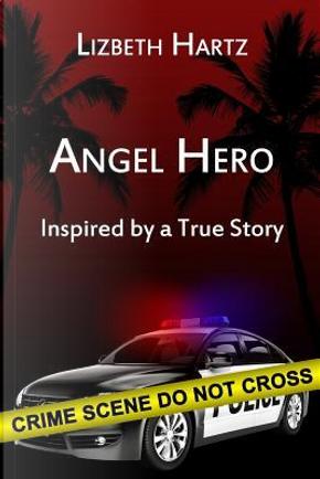 Angel Hero by Lizbeth Hartz