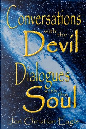 Conversations With The Devil - Dialogues With The Soul by Jon Christian Eagle