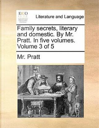 Family Secrets, Literary and Domestic. by Mr. Pratt. in Five Volumes. Volume 3 of 5 by Mr Pratt