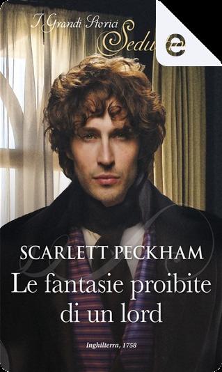 Le fantasie proibite di un lord by Scarlett Peckham