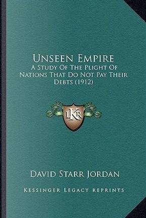 Unseen Empire by David Starr Jordan
