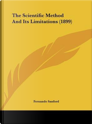 The Scientific Method and Its Limitations (1899) by Fernando Sanford