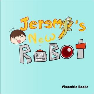 Jeremy's New Robot by Pixombie Books