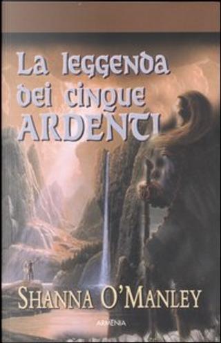 La leggenda dei cinque ardenti by Shanna O'Manley