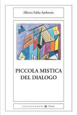 Piccola mistica del dialogo by Alberto Fabio Ambrosio