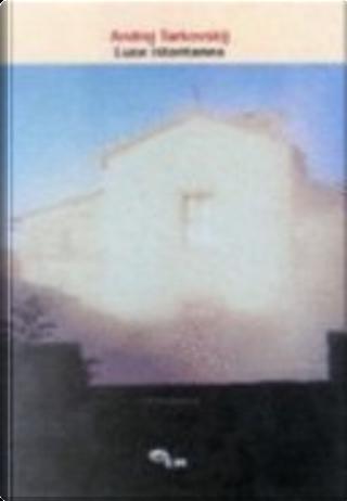 Instant Light Tarkovsky Polaroids by Andrey A. Tarkovsky, Giovanni Chiaramonte