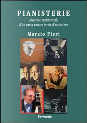 Pianisterie. Memorie sentimentali d'un patto poetico in via d'estinzione by Marzio Pieri