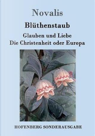 Blüthenstaub / Glauben und Liebe / Die Christenheit oder Europa by Novalis