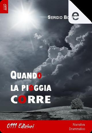 Quando la pioggia corre by Sergio Boffetti